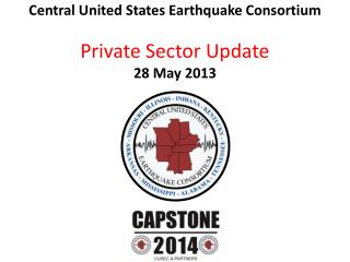 Central United States Earthquake  Consortium Private Sector Update 28 May 2013