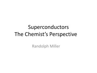 Superconductors The Chemist's Perspective
