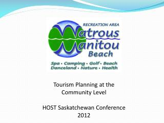 Tourism Planning at the Community Level HOST Saskatchewan Conference  2012