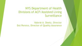 NYS Department of Health Divisions of ACF/Assisted Living Surveillance Valerie A. Deetz, Director Dot Persico, Director