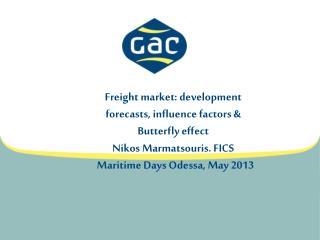 Freight market: development forecasts, influence  factors & Butterfly effect Nikos Marmatsouris. FICS   Maritime Days O