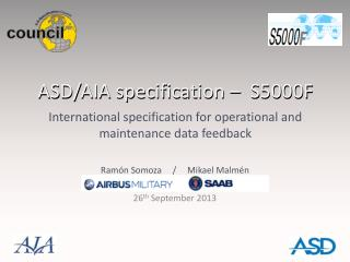 ASD/AIA specification –  S5000F International specification for operational and maintenance data feedback