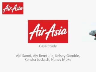 Case Study Abi Sanni , Aly Remtulla, Kelsey Gamble, Kendra  Jocksch , Nancy  Moke
