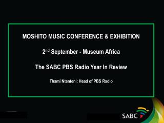 MOSHITO MUSIC CONFERENCE & EXHIBITION 2 nd  September -  Museum Africa The SABC PBS Radio Year In Review Thami Ntenteni