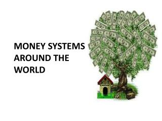 MONEY SYSTEMS  AROUND  THE  WORLD