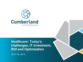 Healthcare: Today's challenges, IT investment, ROI and Optimization