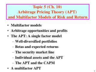 Multifactor models Arbitrage opportunities and profits The APT: A single factor model  Well-diversified portfolios Beta