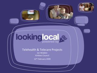 Telehealth & Telecare Projects Ian Wiebkin Kirklees  Council 12 th  February 2009
