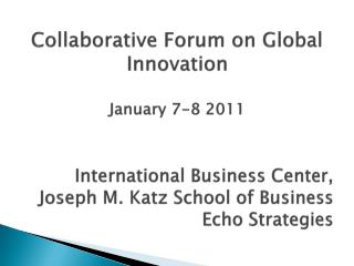Collaborative Forum on Global Innovation January 7-8 2011