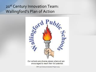 21 st  Century Innovation Team: Wallingford's Plan of Action