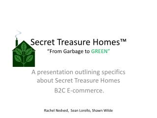 "Secret Treasure Homes ™ ""From Garbage to  GREEN"""