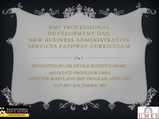 BMF PROFESSIONAL DEVELOPMENT  DAY: NEW  BUSINESS ADMINISTRATIVE SERVICES PATHWAY CURRICULUM