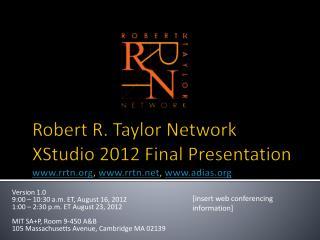 Robert R. Taylor Network  XStudio  2012 Final Presentation  www.rrtn.org ,  www.rrtn.net ,  www.adias.org