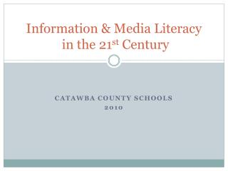 Information & Media Literacy  in the 21 st  Century