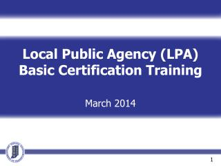 Local Public Agency (LPA) Basic Certification Training March 2014