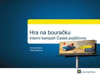 Hra na bouračku Interní kampa ň České pojišťovny