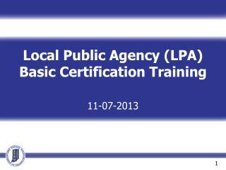 Local Public Agency (LPA) Basic Certification Training 11-07-2013