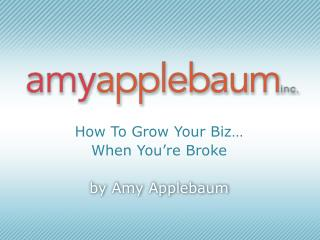 How To Grow Your Biz… When You're Broke by Amy Applebaum