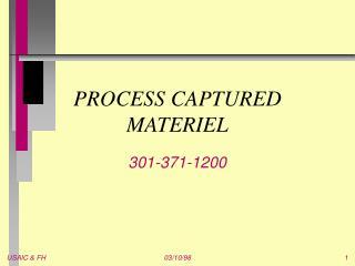 PROCESS CAPTURED MATERIEL
