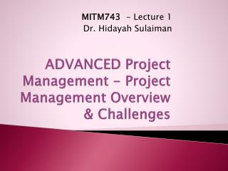 ADVANCED Project Management -  Project  Management Overview & Challenges
