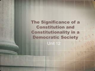 The Significance of  a  Constitution and Constitutionality in a Democratic Society