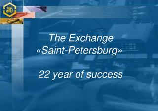 The Exchange  �Saint-Petersburg� 22 year of success