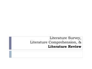 Literature Survey,  Literature Comprehension, &  Literature Review