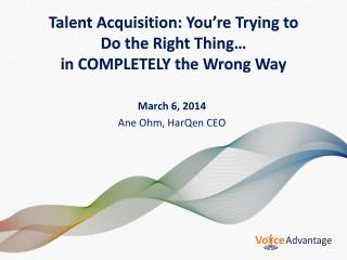 Talent Acquisition:  You're Trying to  Do the Right Thing… in COMPLETELY the Wrong Way