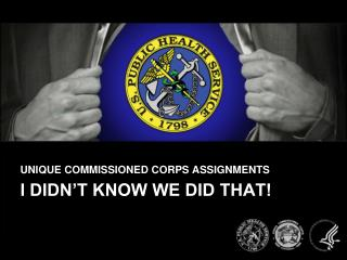 UNIQUE COMMISSIONED CORPS ASSIGNMENTS I DIDN�T KNOW WE DID THAT!