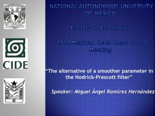 National Autonomous University of Mexico  f aculty  of  Economics 2013 Mexican  Stata  Users Group Meeting