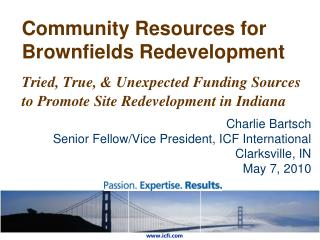 Community Resources for Brownfields Redevelopment Tried, True, & Unexpected Funding Sources to Promote Site Redevelopme