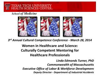 School  of Medicine 3 rd  Annual Cultural Competence Conference - March 28, 2014 Women in Healthcare and Science:  Cult