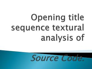 Opening title sequence textural analysis of Source Code .