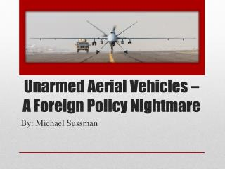 Unarmed Aerial Vehicles – A Foreign Policy Nightmare