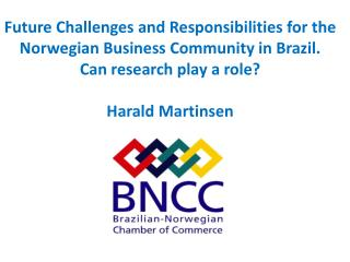 Future Challenges  and  Responsibilities  for  the Norwegian  Business  Community  in Brazil. Can research  play a  rol