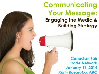 Communicating  Your Message: Engaging the Media &  Building Strategy