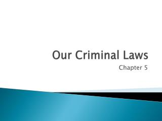Our Criminal Laws