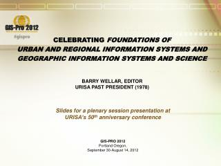 Celebrating  Foundations of  Urban and Regional Information Systems and  Geographic Information Systems and Science