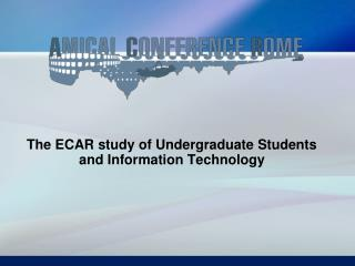 The ECAR study of Undergraduate Students and Information Technology