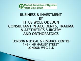 BUSINESS & INVESTMENT BY TITUS WOLE ODEDUN CONSULTANT  IN  ACCIDENTS, TRAUMA & AESTHETICS SURGERY  AND ORTHOPAEDICS LON