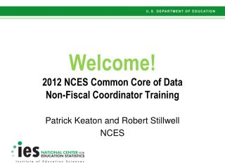 Welcome! 2012 NCES Common Core of Data Non-Fiscal Coordinator Training