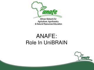 ANAFE:  Role In UniBRAIN