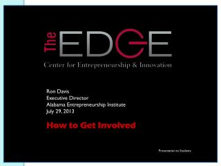 Ron Davis Executive Director Alabama Entrepreneurship Institute July 29, 2013 How to Get Involved