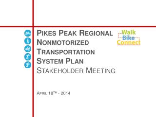 Pikes Peak Regional  Nonmotorized Transportation System Plan  Stakeholder Meeting