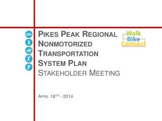 Pikes Peak Regional  Nonmotorized Transportation System Plan  Stakeholder Meeting