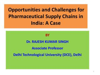 Opportunities and Challenges for Pharmaceutical Supply Chains in India: A Case