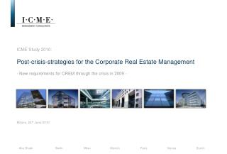 ICME Study 2010: Post-crisis-strategies for the Corporate Real Estate Management - New requirements for CREM through th