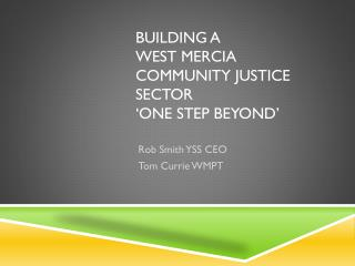 Building a  West Mercia  Community Justice Sector  �One step beyond�