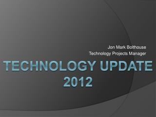 Technology Update 2012