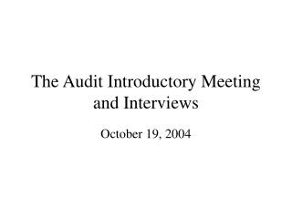 The Audit Introductory Meeting and Interviews
